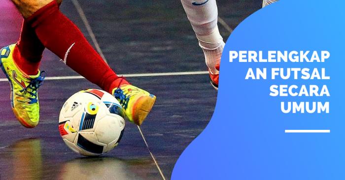 Perlengkapan Futsal Secara Umum Serta Penjelasannya
